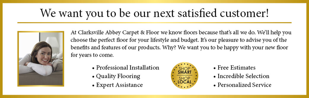Clarksville Abbey Carpet & Floor wants you to be our next satisfied customer!